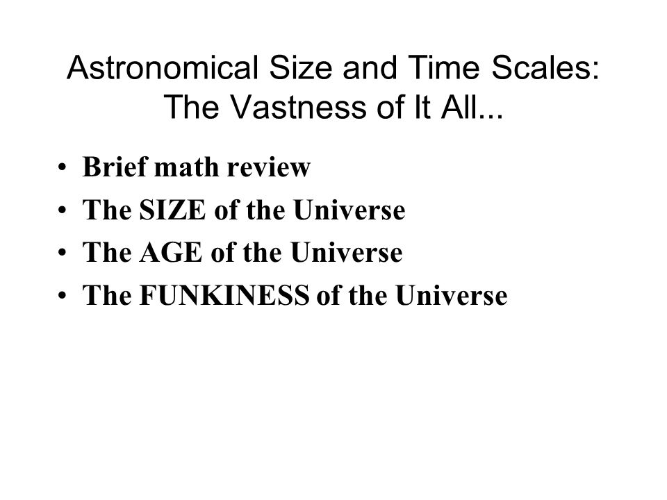 Astronomical Size and Time Scales: The Vastness of It All...