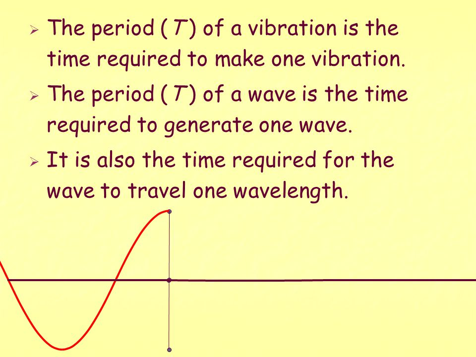 The period (T ) of a vibration is the time required to make one vibration.