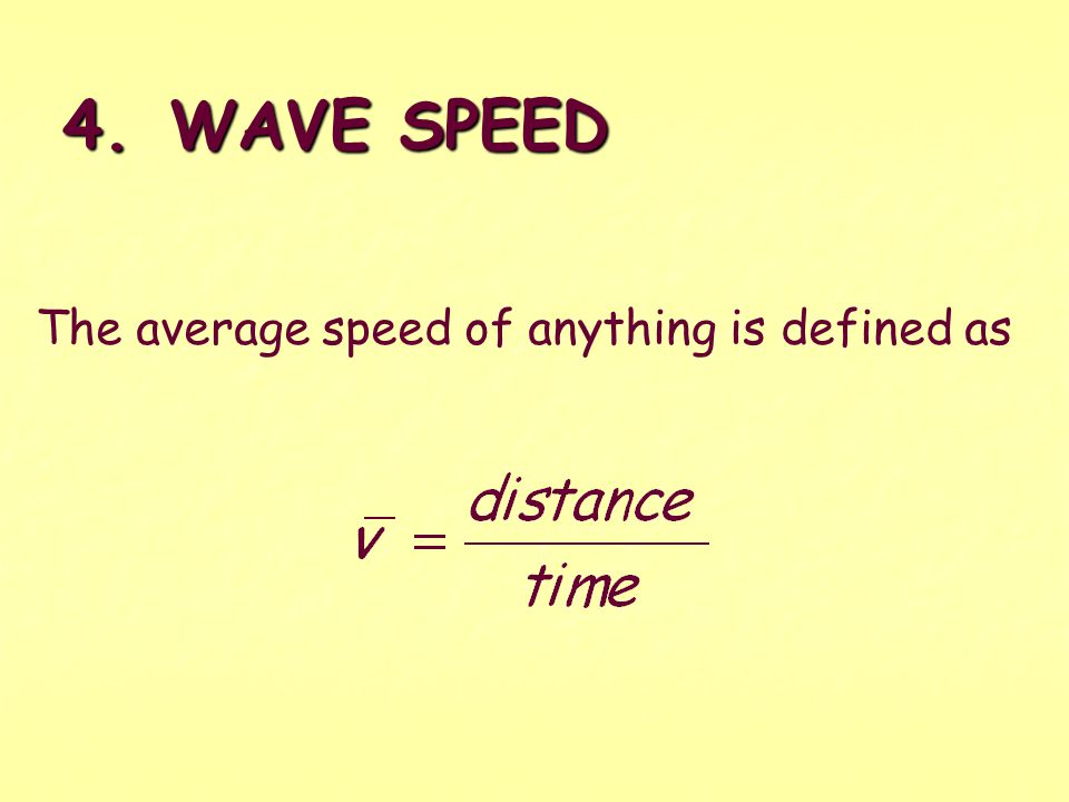 4. WAVE SPEED The average speed of anything is defined as
