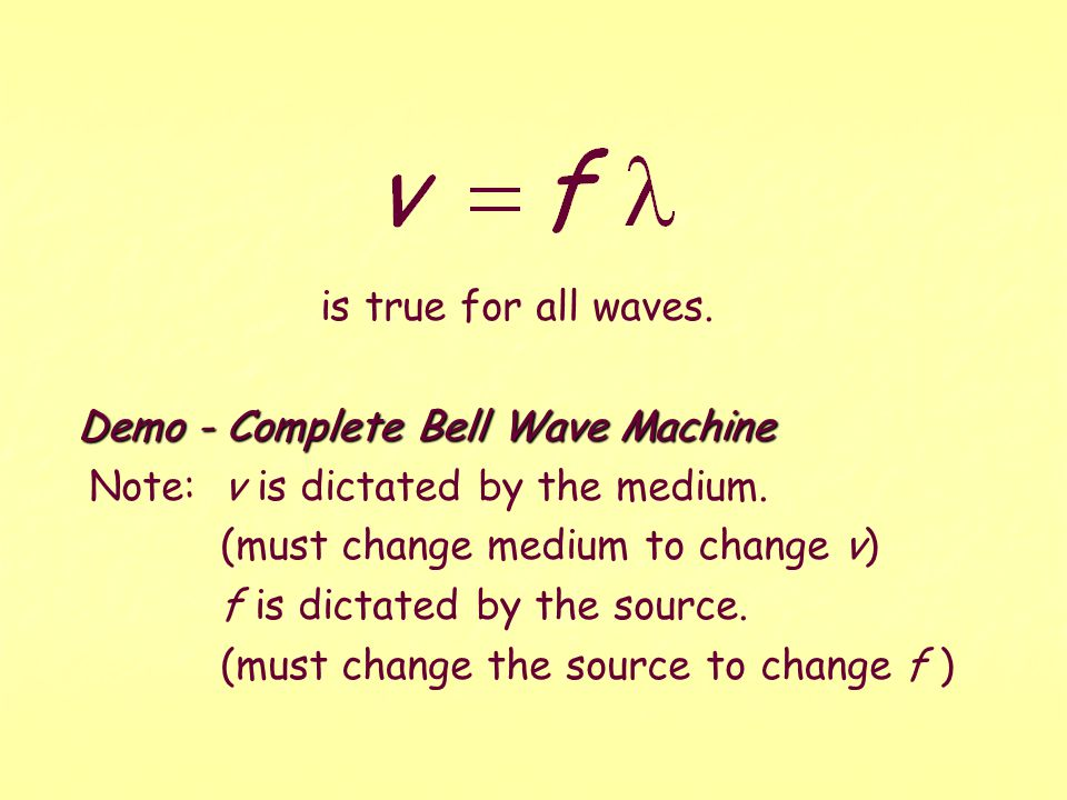 is true for all waves. Demo - Complete Bell Wave Machine. Note: v is dictated by the medium. (must change medium to change v)