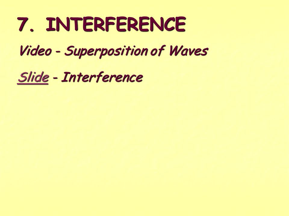7. INTERFERENCE Video - Superposition of Waves Slide - Interference