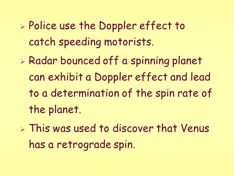 Police use the Doppler effect to catch speeding motorists.