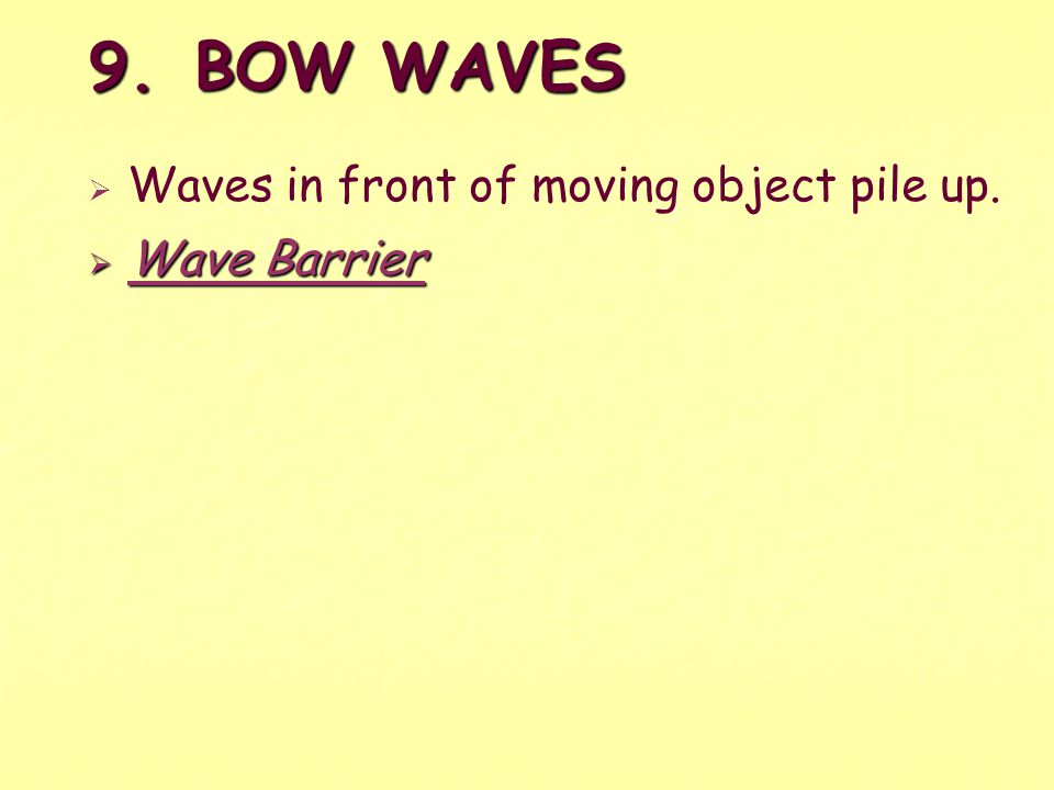 9. BOW WAVES Waves in front of moving object pile up. Wave Barrier