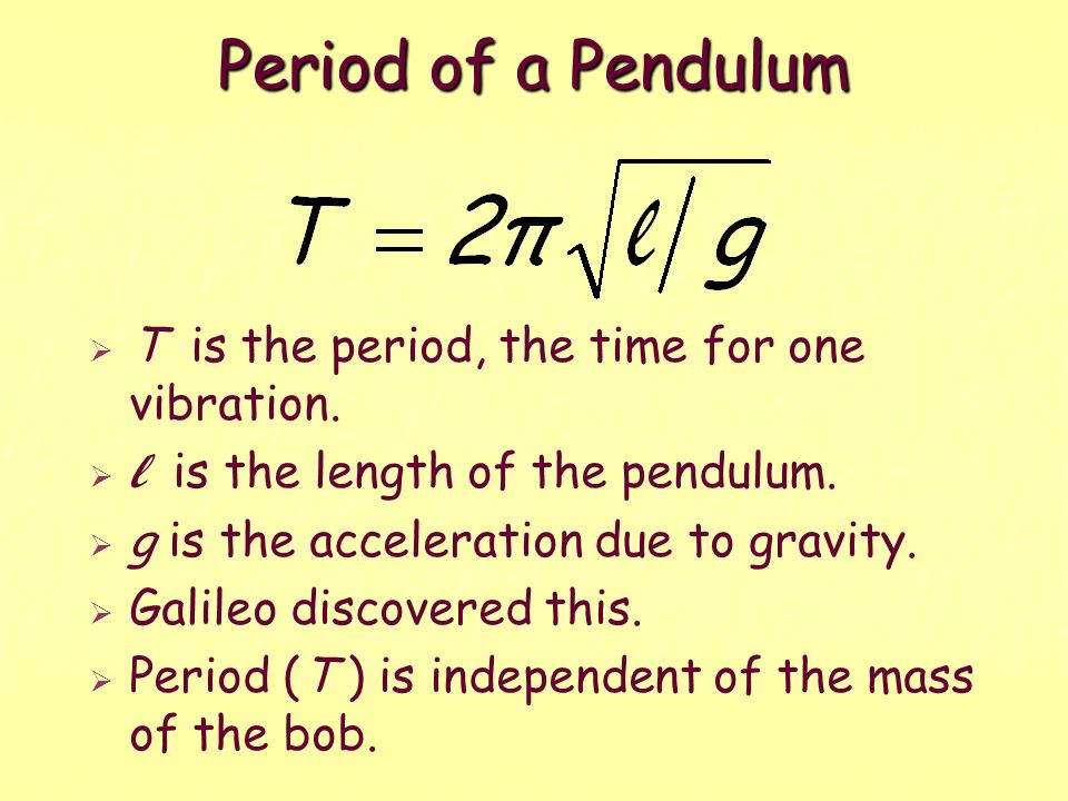 Period of a Pendulum T is the period, the time for one vibration.