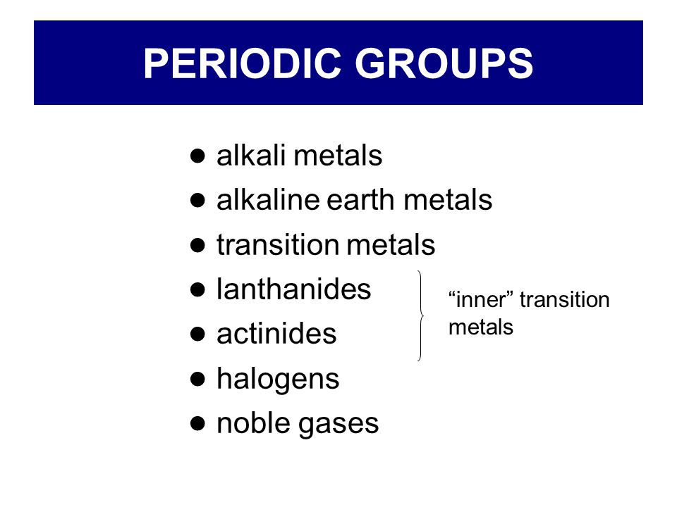 PERIODIC GROUPS ● alkali metals ● alkaline earth metals