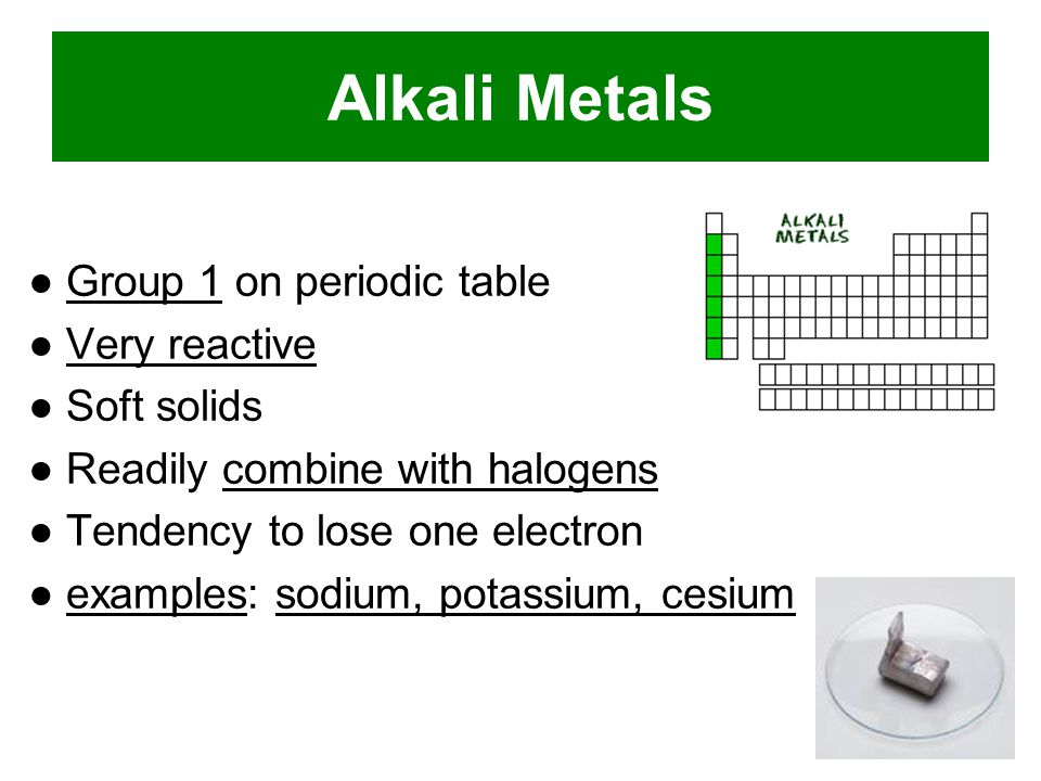 Alkali Metals ● Group 1 on periodic table ● Very reactive