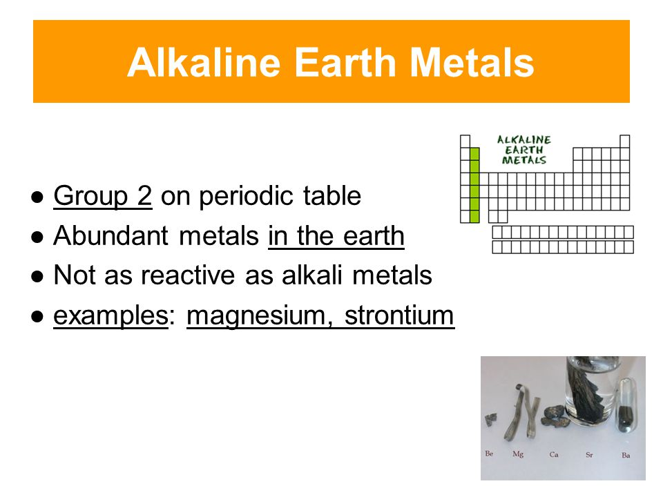 Alkaline Earth Metals ● Group 2 on periodic table