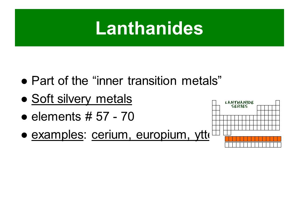 Lanthanides ● Part of the inner transition metals