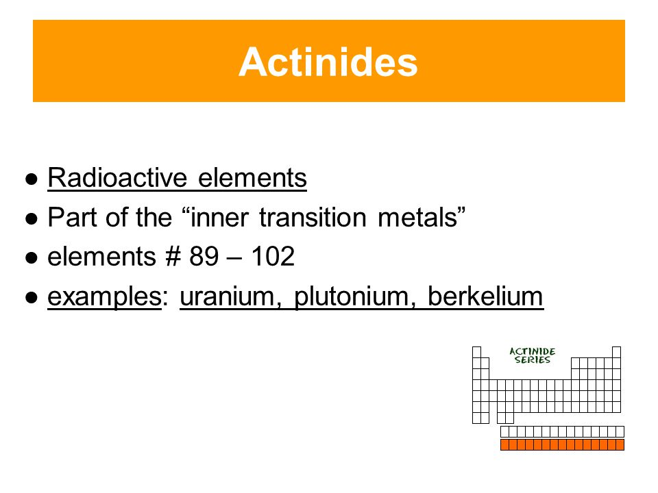 Actinides ● Radioactive elements