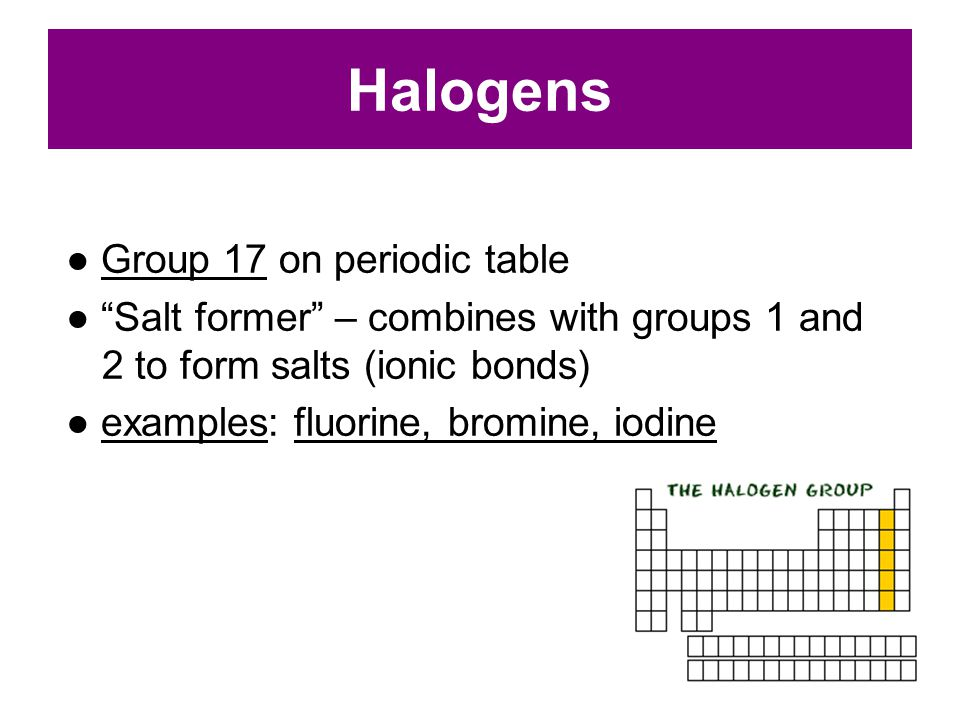 Halogens ● Group 17 on periodic table