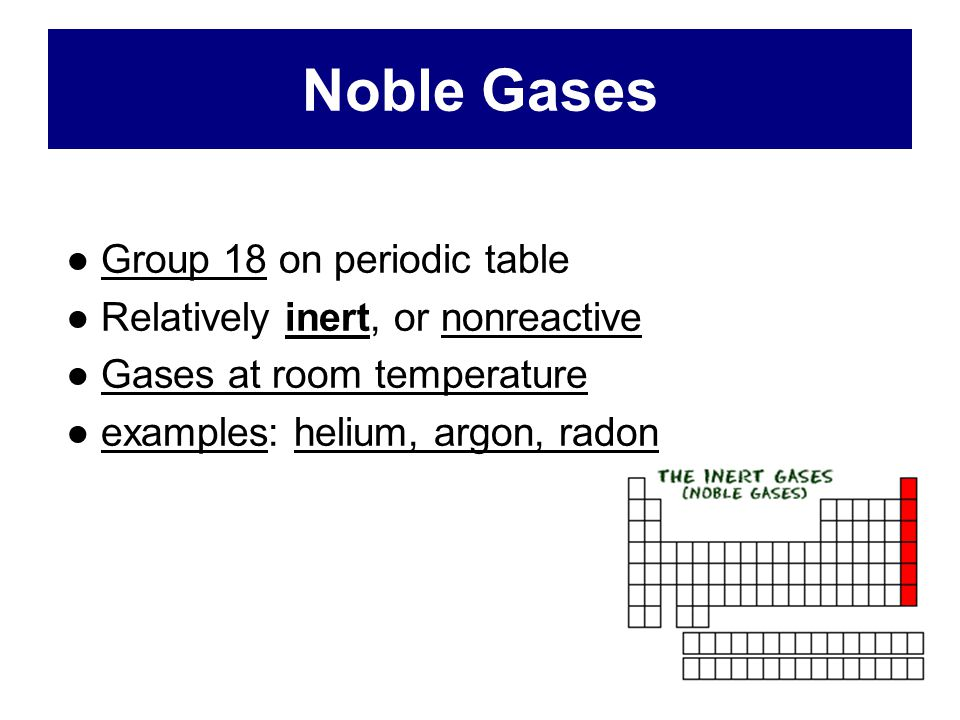 Noble Gases ● Group 18 on periodic table