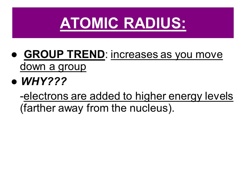 ATOMIC RADIUS: ● GROUP TREND: increases as you move down a group