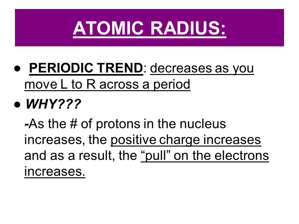 ATOMIC RADIUS: ● PERIODIC TREND: decreases as you move L to R across a period. ● WHY