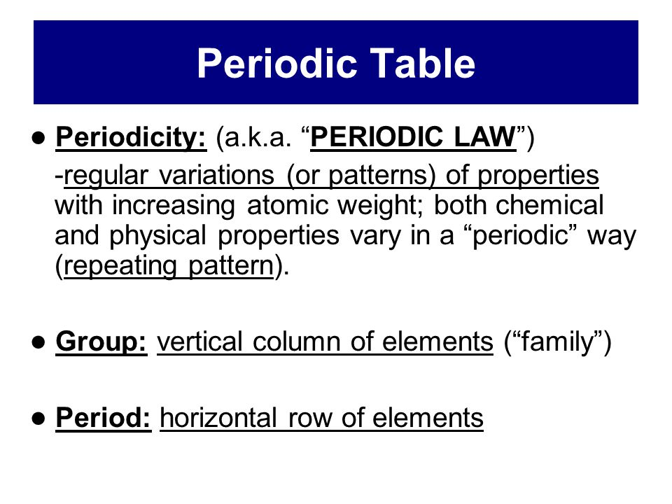 Periodic Table ● Periodicity: (a.k.a. PERIODIC LAW )