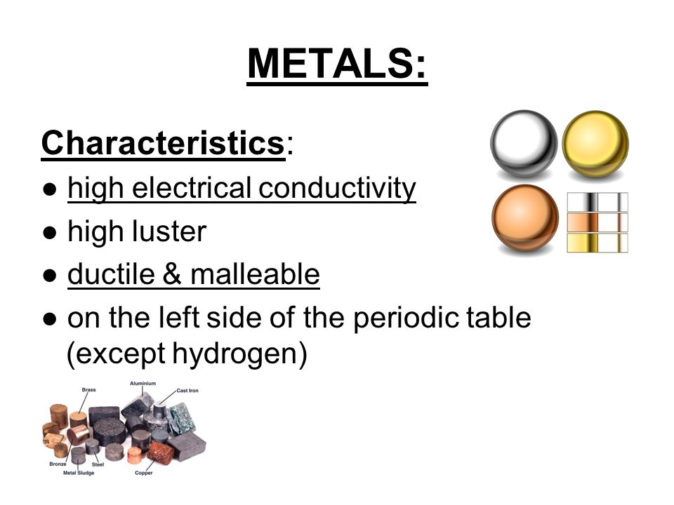 METALS: Characteristics: ● high electrical conductivity ● high luster