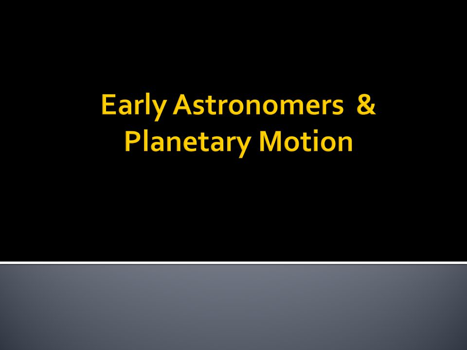 Early Astronomers & Planetary Motion