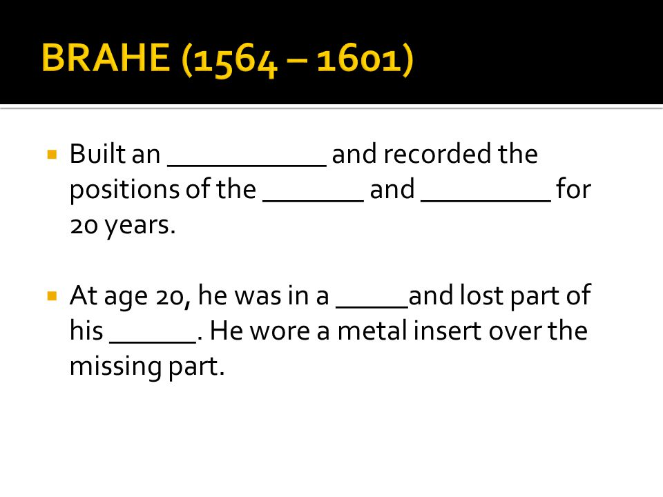 BRAHE (1564 – 1601) Built an ___________ and recorded the positions of the _______ and _________ for 20 years.