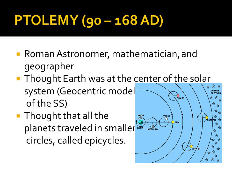 PTOLEMY (90 – 168 AD) Roman Astronomer, mathematician, and geographer