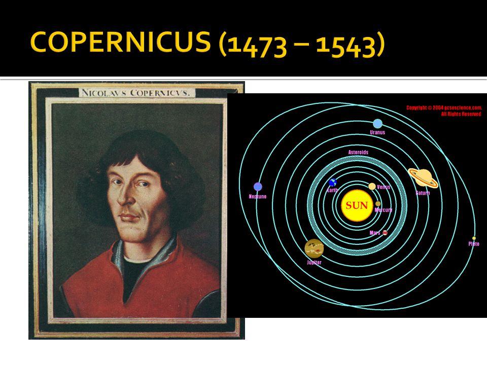 COPERNICUS (1473 – 1543)