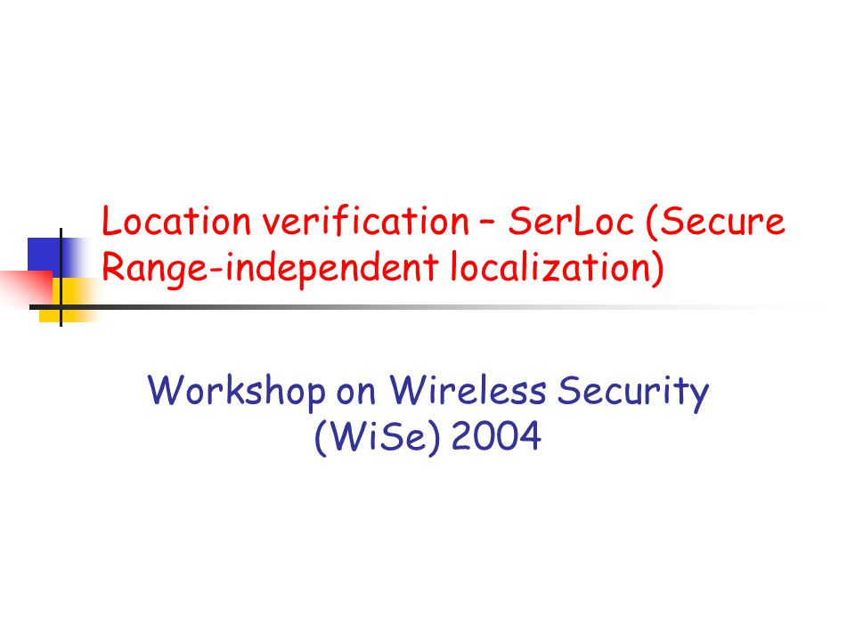 Location verification – SerLoc (Secure Range-independent localization)