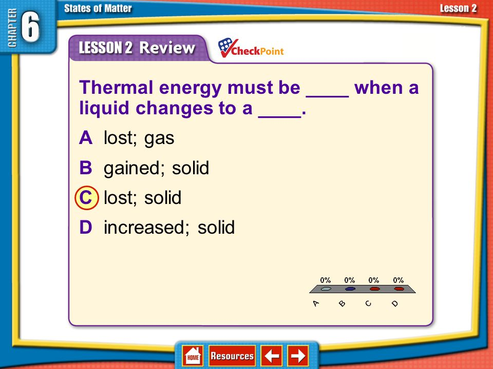 Thermal energy must be ____ when a liquid changes to a ____.