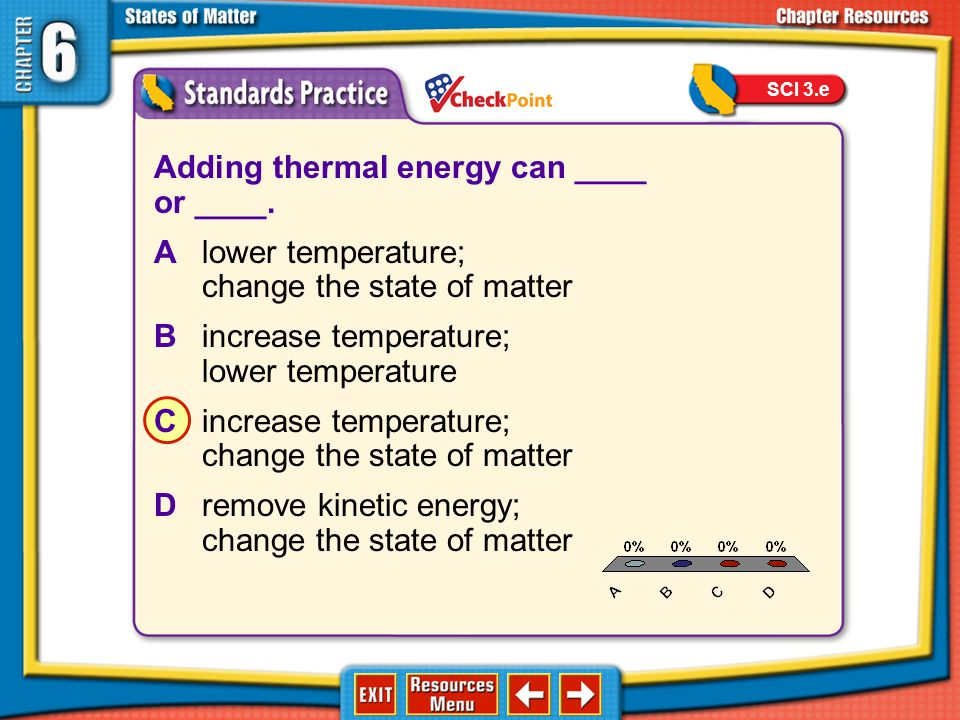 Adding thermal energy can ____ or ____.