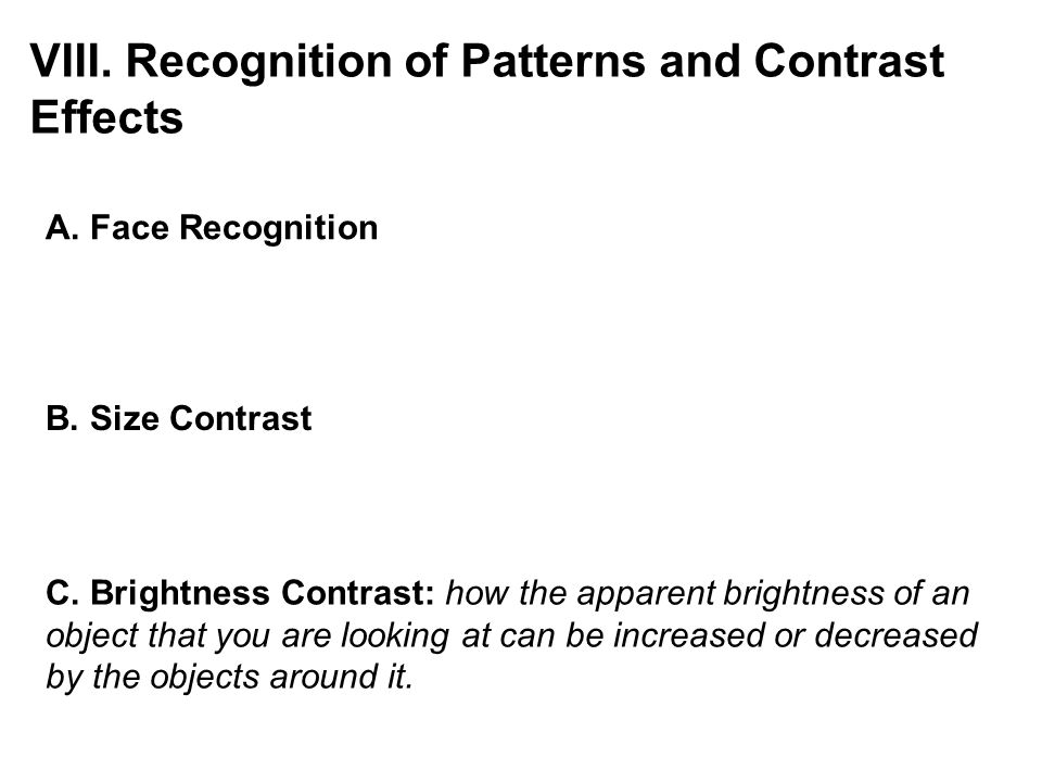 VIII. Recognition of Patterns and Contrast Effects
