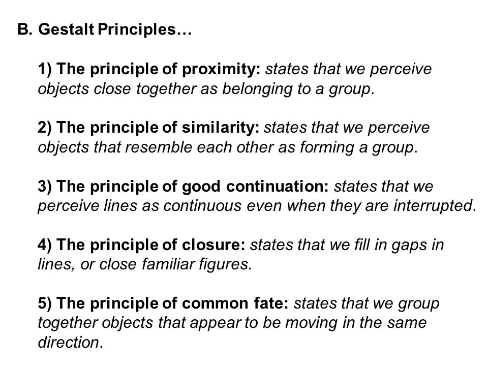 B. Gestalt Principles… 1) The principle of proximity: states that we perceive. objects close together as belonging to a group.