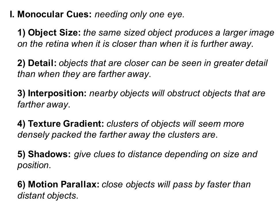 I. Monocular Cues: needing only one eye.