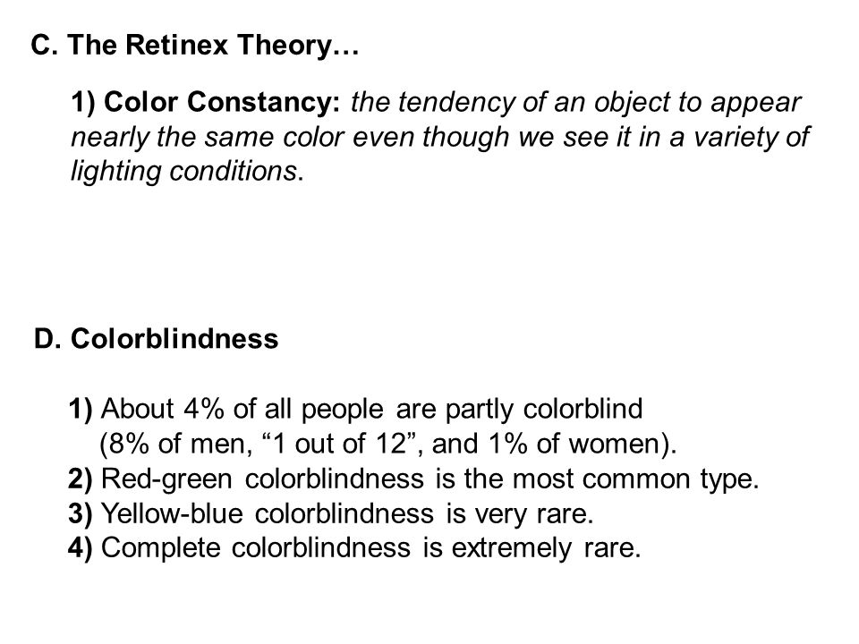 C. The Retinex Theory… 1) Color Constancy: the tendency of an object to appear. nearly the same color even though we see it in a variety of.