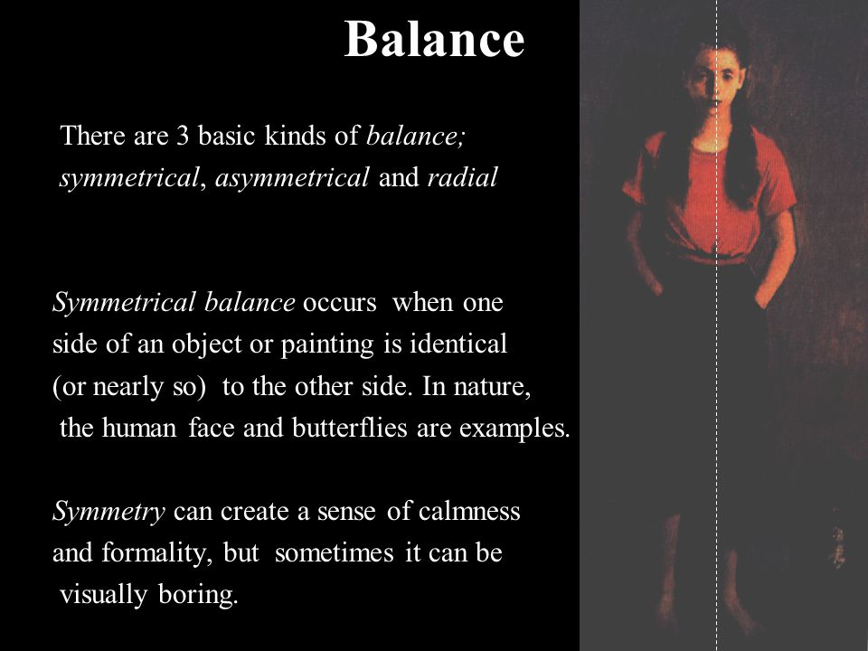 Balance There are 3 basic kinds of balance;