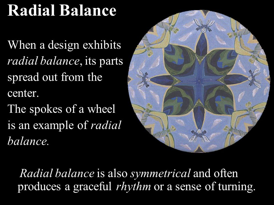 Radial Balance When a design exhibits radial balance, its parts