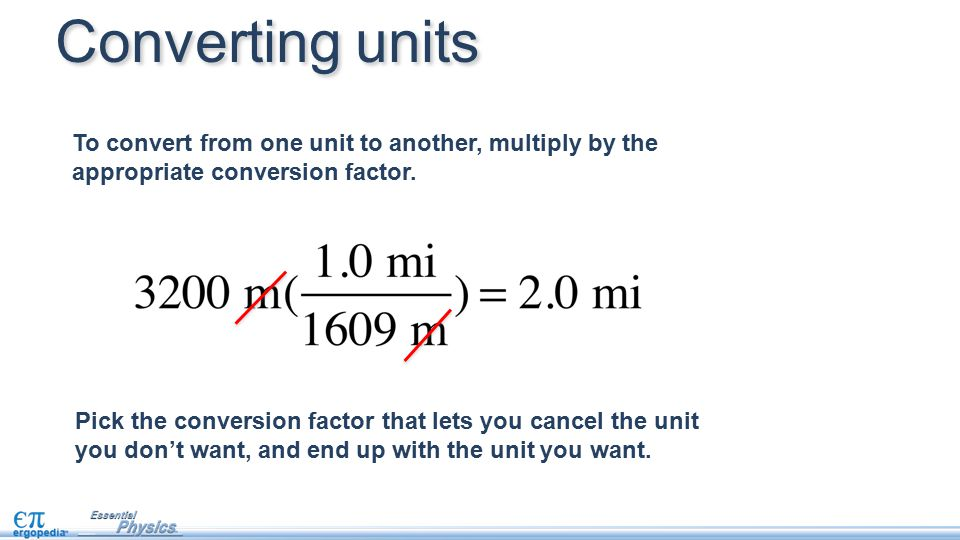 Converting units To convert from one unit to another, multiply by the appropriate conversion factor.