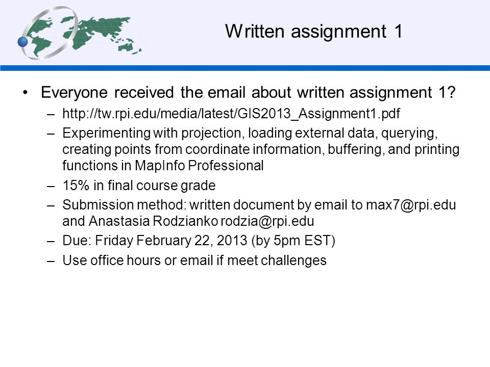 Written assignment 1 Everyone received the email about written assignment 1 http://tw.rpi.edu/media/latest/GIS2013_Assignment1.pdf.