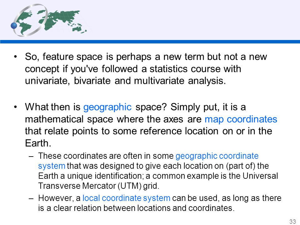 So, feature space is perhaps a new term but not a new concept if you ve followed a statistics course with univariate, bivariate and multivariate analysis.