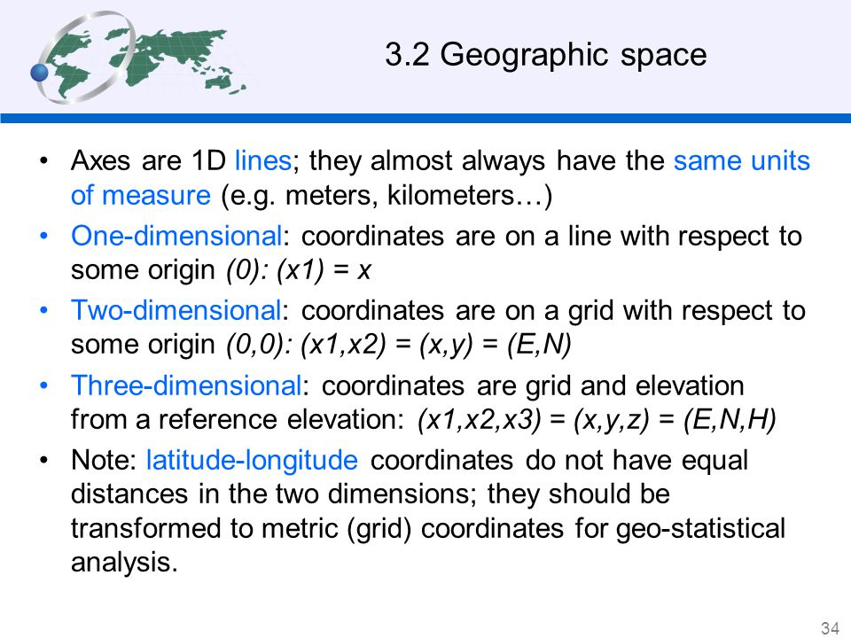 3.2 Geographic space Axes are 1D lines; they almost always have the same units of measure (e.g. meters, kilometers…)