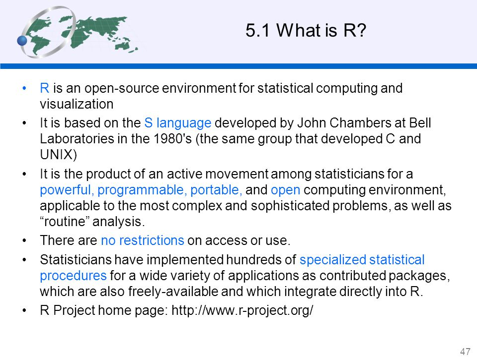 5.1 What is R R is an open-source environment for statistical computing and visualization.
