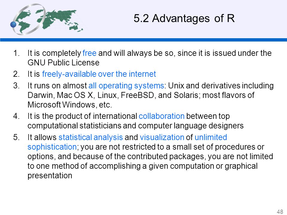 5.2 Advantages of R It is completely free and will always be so, since it is issued under the GNU Public License.