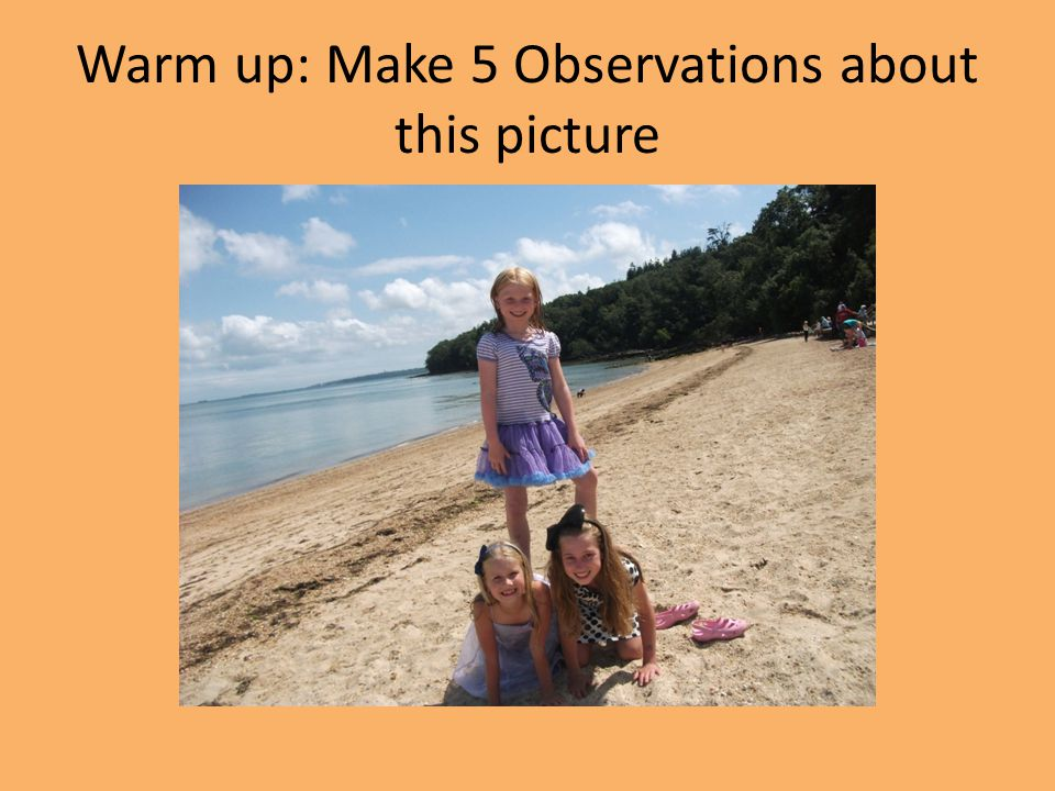 Warm up: Make 5 Observations about this picture