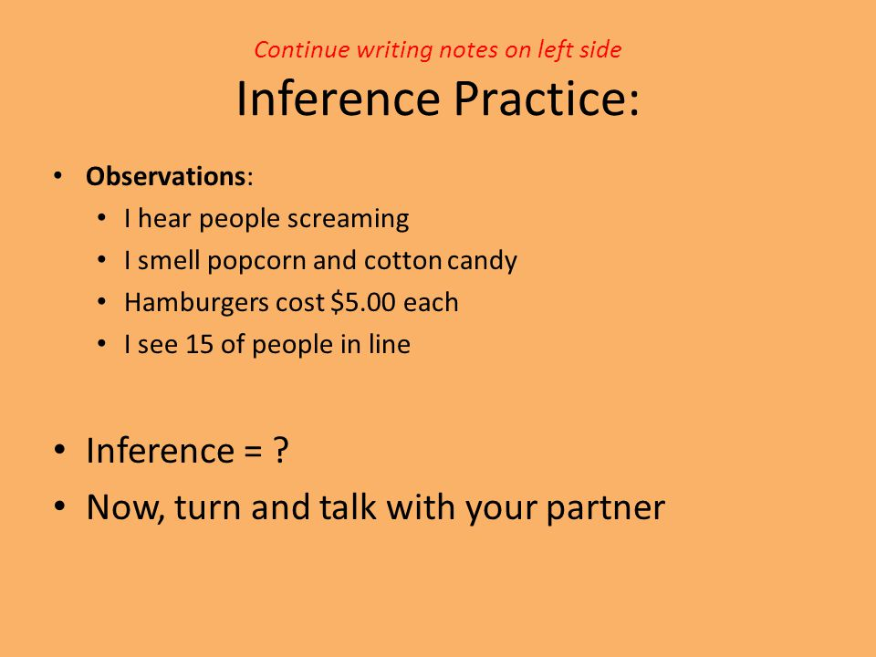 Continue writing notes on left side Inference Practice: