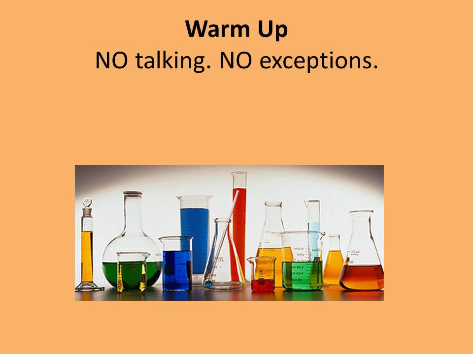 Warm Up NO talking. NO exceptions.