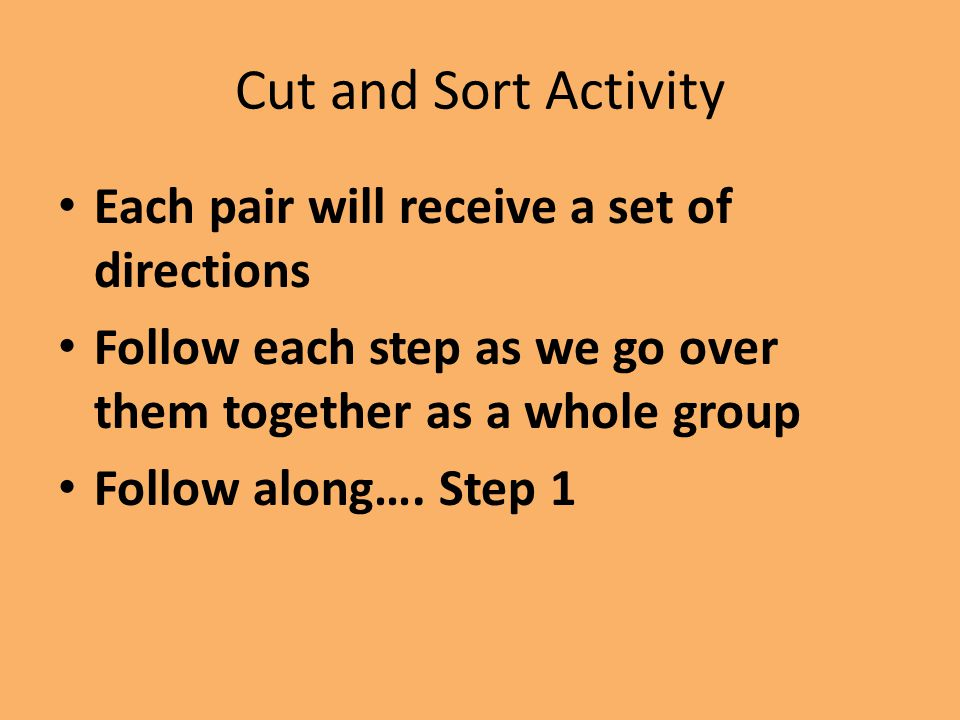 Cut and Sort Activity Each pair will receive a set of directions