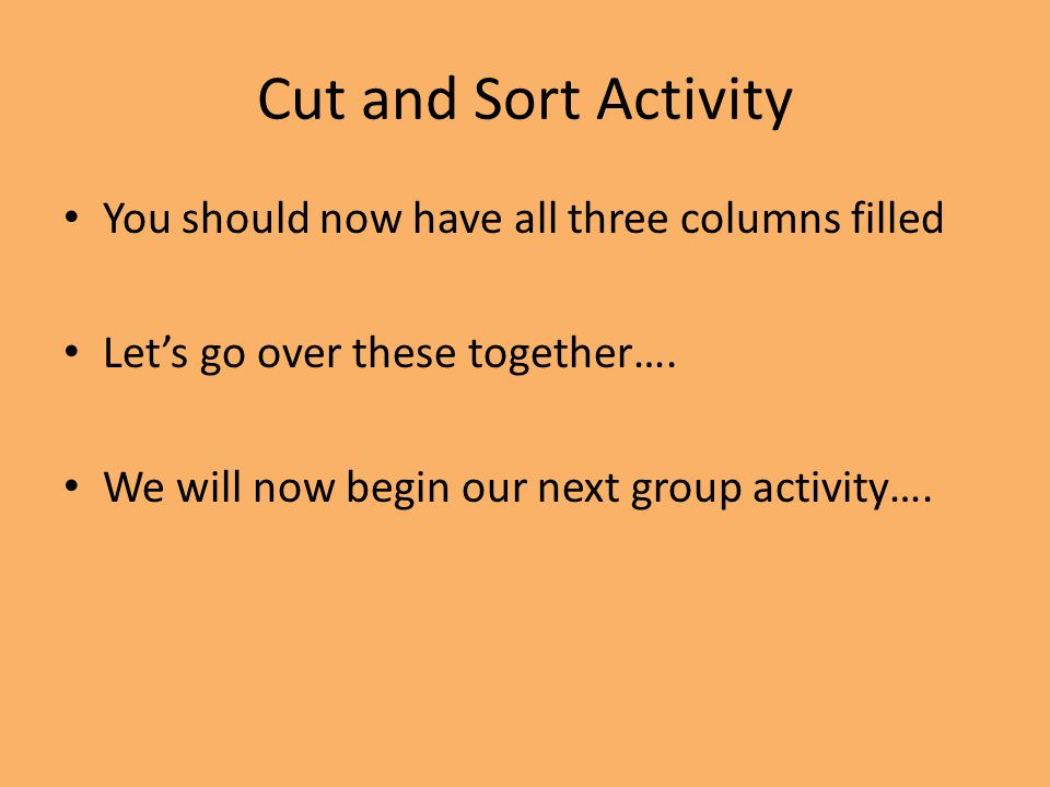 Cut and Sort Activity You should now have all three columns filled
