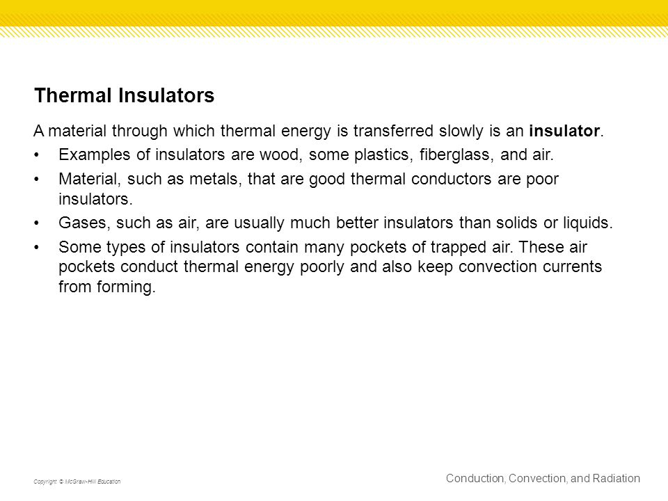 Thermal Insulators A material through which thermal energy is transferred slowly is an insulator.