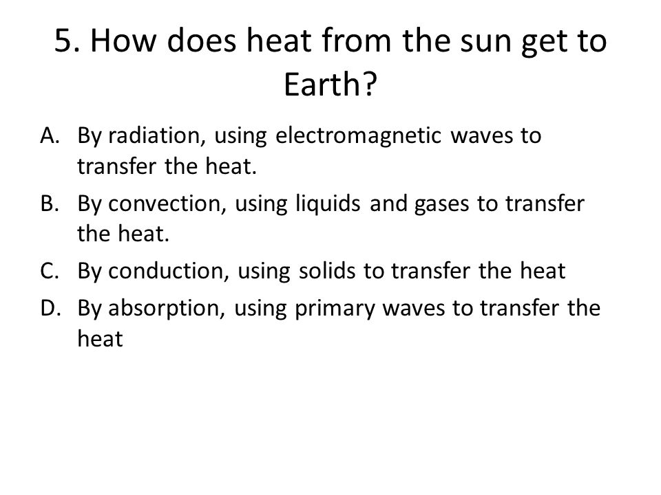 5. How does heat from the sun get to Earth
