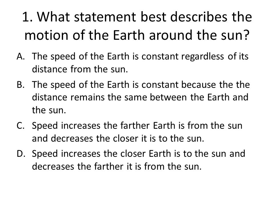 1. What statement best describes the motion of the Earth around the sun