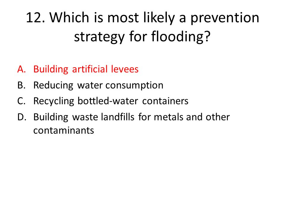 12. Which is most likely a prevention strategy for flooding