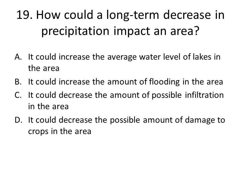 19. How could a long-term decrease in precipitation impact an area