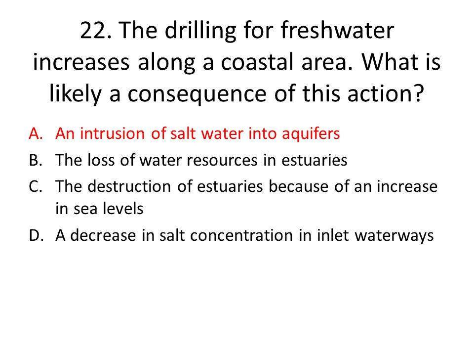 22. The drilling for freshwater increases along a coastal area