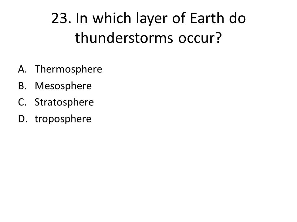 23. In which layer of Earth do thunderstorms occur